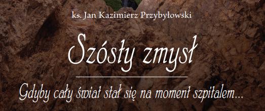 Ks. Jan Kazimierz Przybyłowski – Szósty zmysł Gdyby cały świat stał się na moment szpitalem…